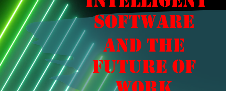 COVID-19, INTELLIGENT SOFTWARE, AND THE FUTURE OF WORK (PART II)